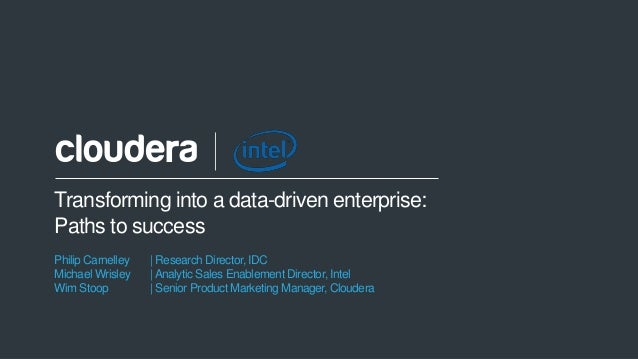1© Cloudera, Inc. All rights reserved. Transforming into a data-driven enterprise: Paths to success Philip Carnelley | Res...