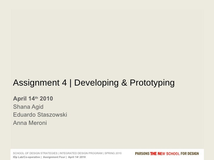 April 14 th  2010  Shana Agid Eduardo Staszowski Anna Meroni Assignment 4 | Developing & Prototyping