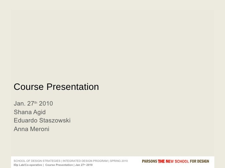 Jan. 27 th  2010  Shana Agid Eduardo Staszowski Anna Meroni Course Presentation