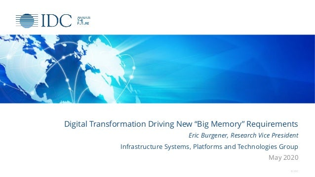 "Digital Transformation Driving New ""Big Memory"" Requirements Eric Burgener, Research Vice President Infrastructure Systems..."