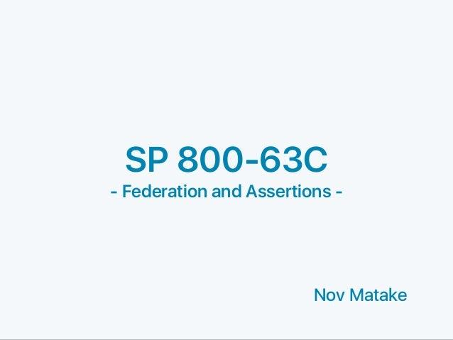 SP 800-63C - Federation and Assertions - Nov Matake