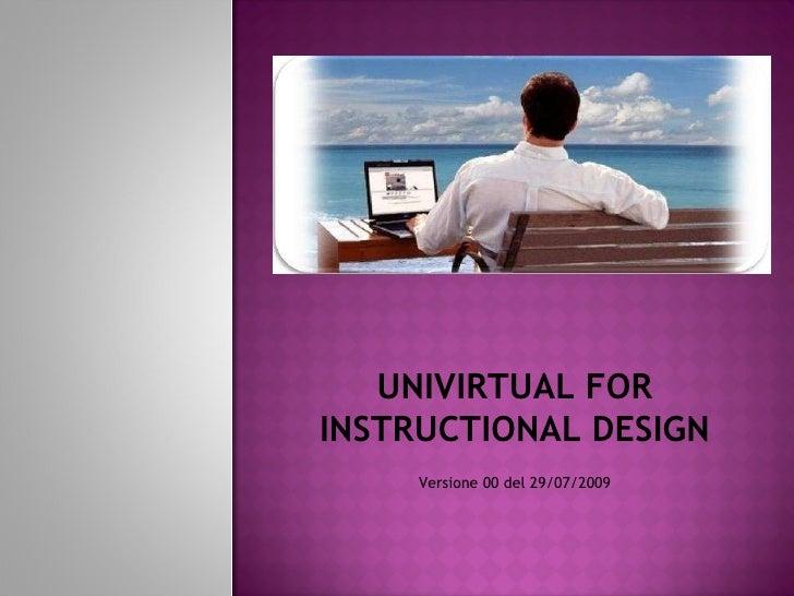 UNIVIRTUAL FOR INSTRUCTIONAL DESIGN Versione 00 del 29/07/2009