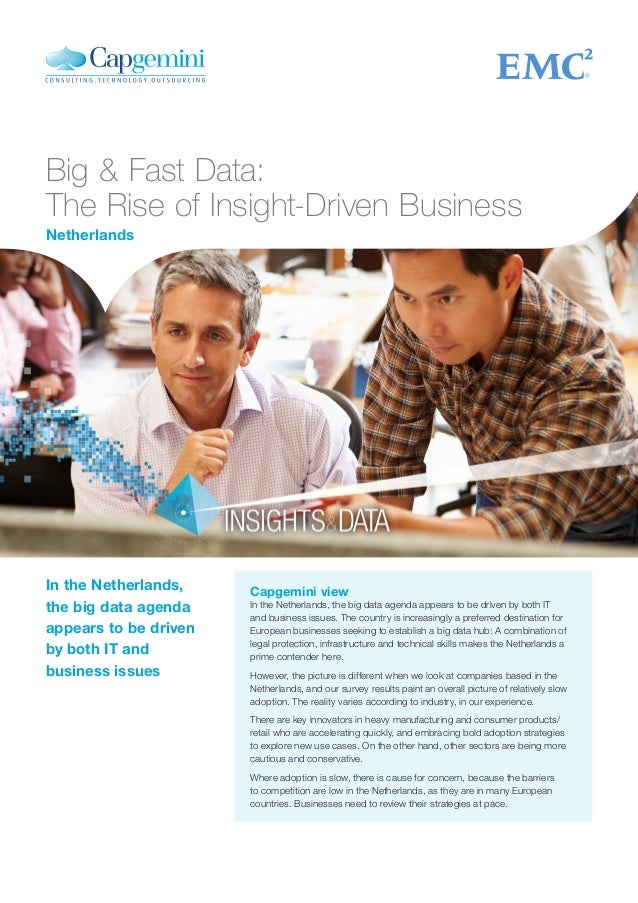 Big & Fast Data: The Rise of Insight-Driven Business Capgemini view In the Netherlands, the big data agenda appears to be ...