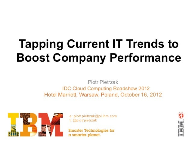 Tapping Current IT Trends toBoost Company Performance                     Piotr Pietrzak           IDC Cloud Computing Roa...