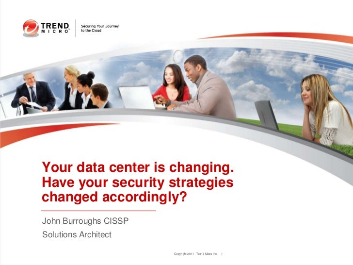 Your data center is changing.Have your security strategieschanged accordingly?John Burroughs CISSPSolutions Architect     ...