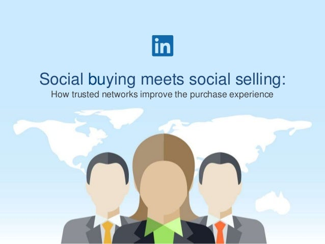Social buying meets social selling: How trusted networks improve the purchase experience