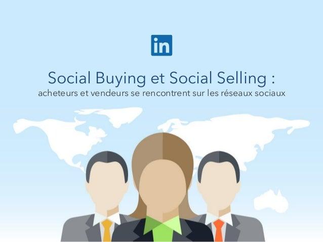 Social Buying et Social Selling : acheteurs et vendeurs se rencontrent sur les réseaux sociaux