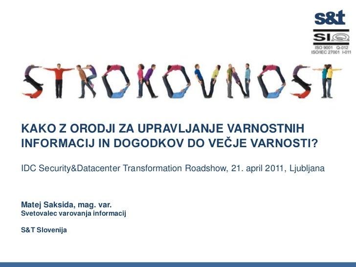 KAKO Z ORODJI ZA UPRAVLJANJE VARNOSTNIH INFORMACIJ IN DOGODKOV DO VEČJE VARNOSTI?IDC Security&DatacenterTransformationRoad...