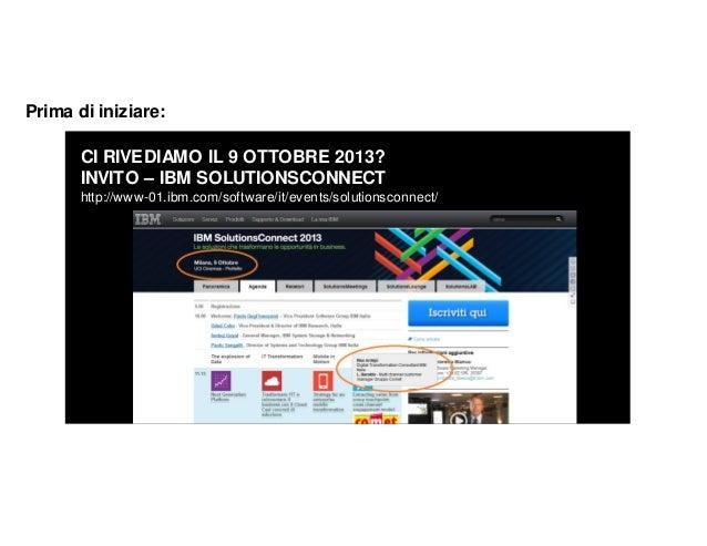 IDC Socialitycs Conference 2013 CI RIVEDIAMO IL 9 OTTOBRE 2013? INVITO – IBM SOLUTIONSCONNECT http://www-01.ibm.com/softwa...