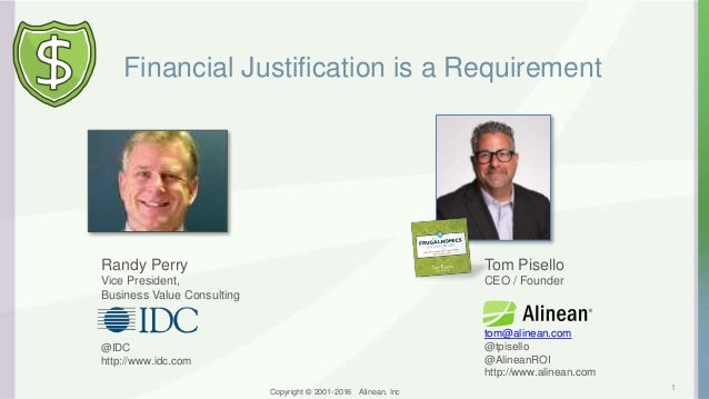 Financial Justification is a Requirement 1 Tom Pisello CEO / Founder tom@alinean.com @tpisello @AlineanROI http://www.alin...