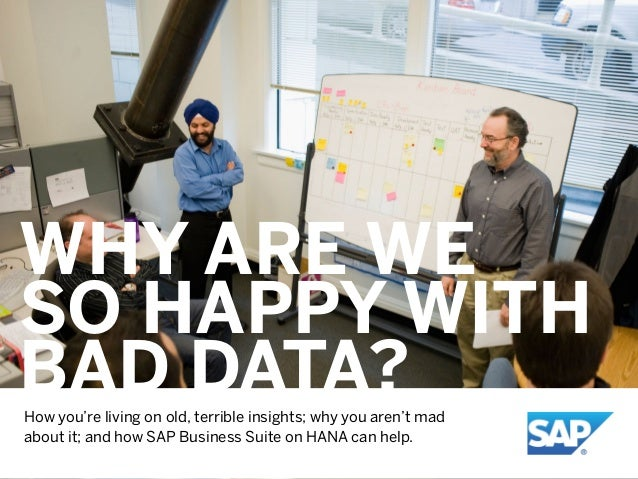 WHY ARE WE SO HAPPY WITH BAD DATA?How you're living on old, terrible insights; why you aren't mad about it; and how SAP Bu...