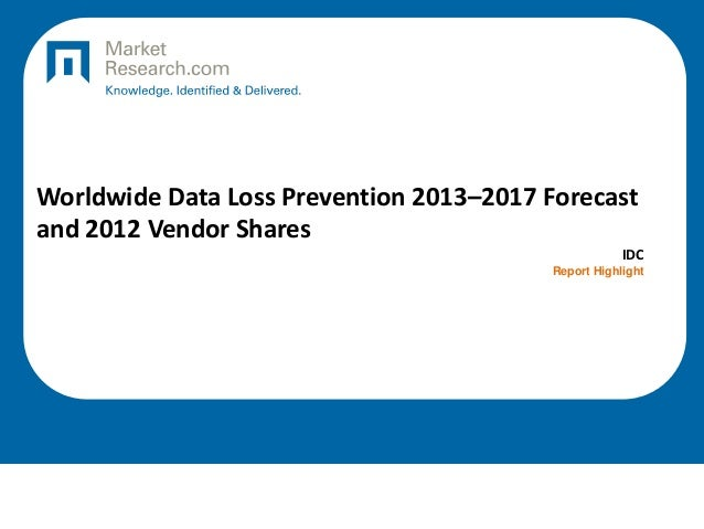 Worldwide Data Loss Prevention 2013–2017 Forecast and 2012 Vendor Shares IDC Report Highlight