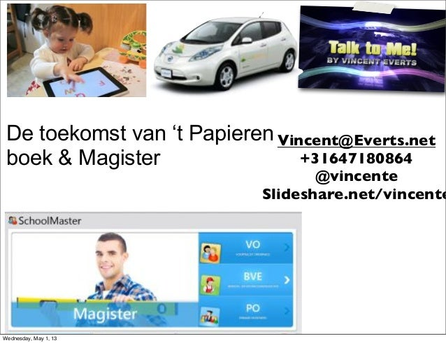 De toekomst van 't Papierenboek & MagisterVincent@Everts.net+31647180864@vincenteSlideshare.net/vincenteWednesday, May 1, 13