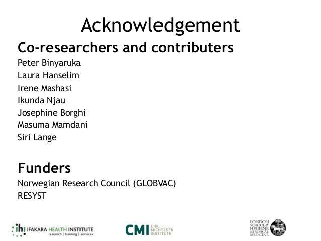 Acknowledgement Co-researchers and contributers Peter Binyaruka Laura Hanselim Irene Mashasi Ikunda Njau Josephine Borghi ...