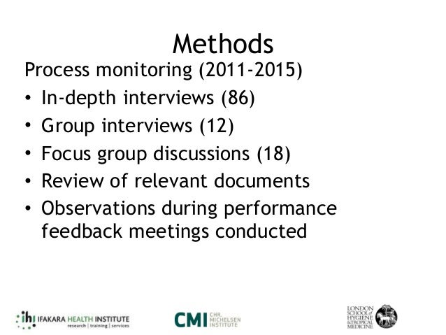 Methods Process monitoring (2011-2015) • In-depth interviews (86) • Group interviews (12) • Focus group discussions (18) •...