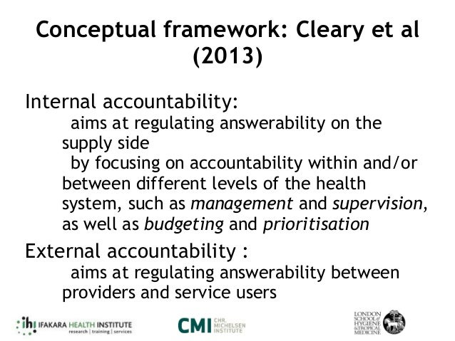 Conceptual framework: Cleary et al (2013) Internal accountability:  aims at regulating answerability on the supply side ...