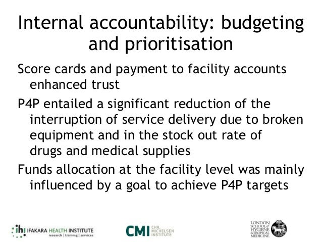 Internal accountability: budgeting and prioritisation Score cards and payment to facility accounts enhanced trust P4P enta...