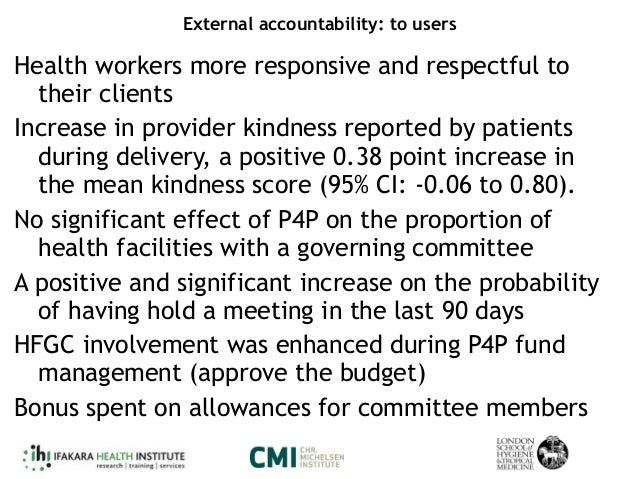 External accountability: to users Health workers more responsive and respectful to their clients Increase in provider kind...