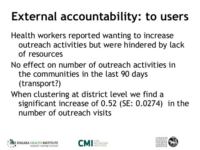 External accountability: to users Health workers reported wanting to increase outreach activities but were hindered by lac...