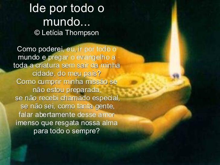 Ide por todo o mundo...  © Letícia Thompson   Como poderei, eu, ir por todo o mundo e pregar o evangelho a toda a criatu...