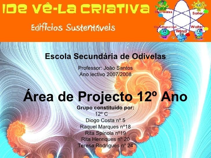 Escola Secundária de Odivelas Professor: João Santos Ano lectivo 2007/2008 Área de Projecto 12º Ano Grupo constituído por:...