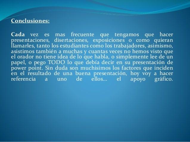 Bibliografía: http://www.atinachile.cl/content/view/34910/Como- hacer-una-BUENA-presentacion-en-PowerPoint.html http://www...
