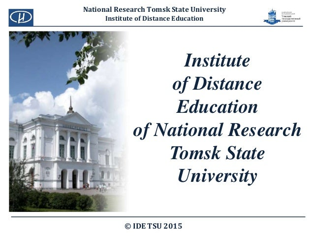 Institute of Distance Education of National Research Tomsk State University © IDE TSU 2015 National Research Tomsk State U...