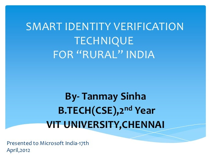 """SMART IDENTITY VERIFICATION               TECHNIQUE           FOR """"RURAL"""" INDIA                   By- Tanmay Sinha        ..."""