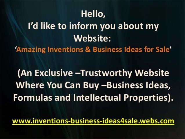Hello, I'd like to inform you about my Website: 'Amazing Inventions & Business Ideas for Sale' (An Exclusive –Trustworthy ...