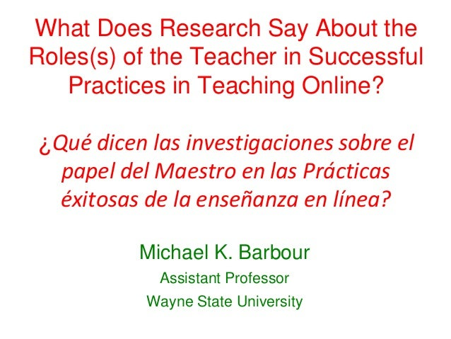 What Does Research Say About theRoles(s) of the Teacher in SuccessfulPractices in Teaching Online?¿Qué dicen las investiga...