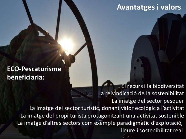 Avantatges i valors  ECO-Pescaturisme beneficiaria: El recurs i la biodiversitat La reivindicació de la sostenibilitat La ...