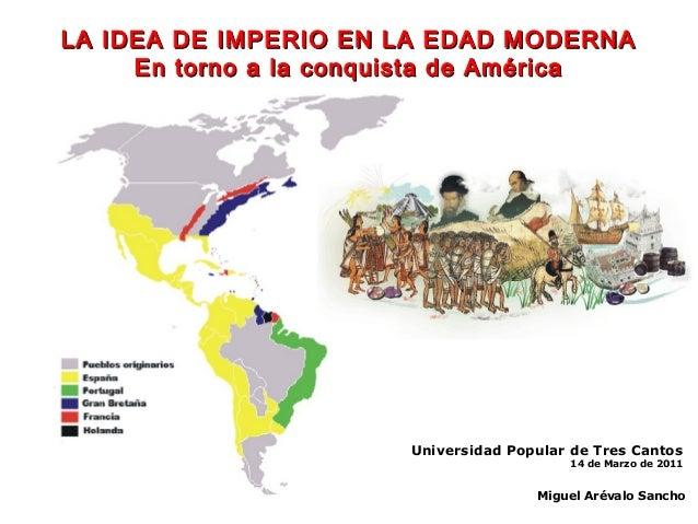 LA IDEA DE IMPERIO EN LA EDAD MODERNALA IDEA DE IMPERIO EN LA EDAD MODERNA En torno a la conquista de AméricaEn torno a la...