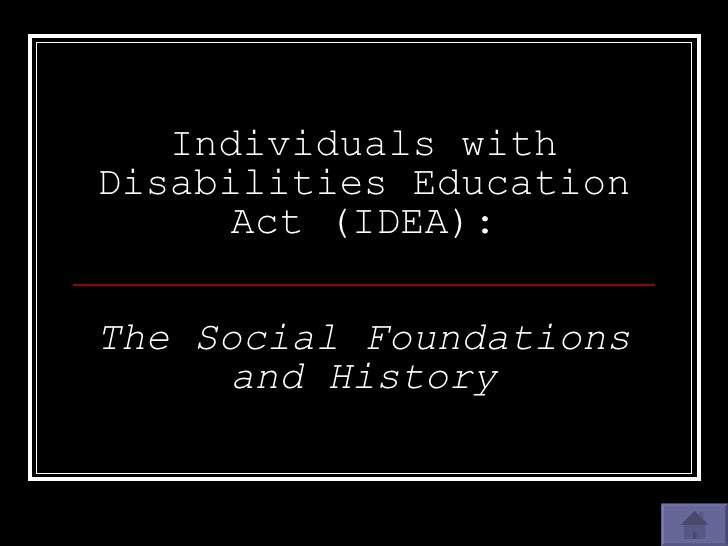 Individuals with Disabilities Education Act (IDEA): The Social Foundations and History