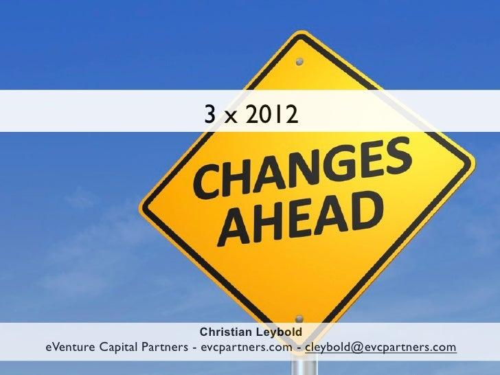 3 x 2012                          Christian LeyboldeVenture Capital Partners - evcpartners.com - cleybold@evcpartners.com