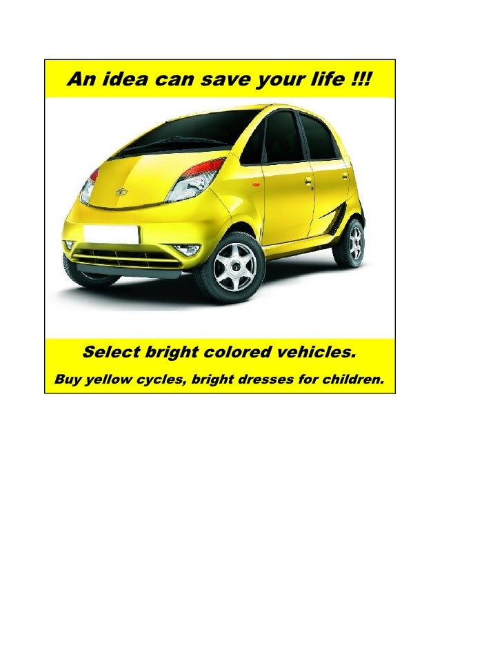 An idea can save your life !!!        Select bright colored vehicles. Buy yellow cycles, bright dresses for children.