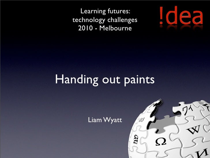 Learning futures:    technology challenges      2010 - Melbourne     Handing out paints          Liam Wyatt
