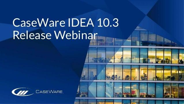 CaseWare IDEA 10.3 Release Webinar