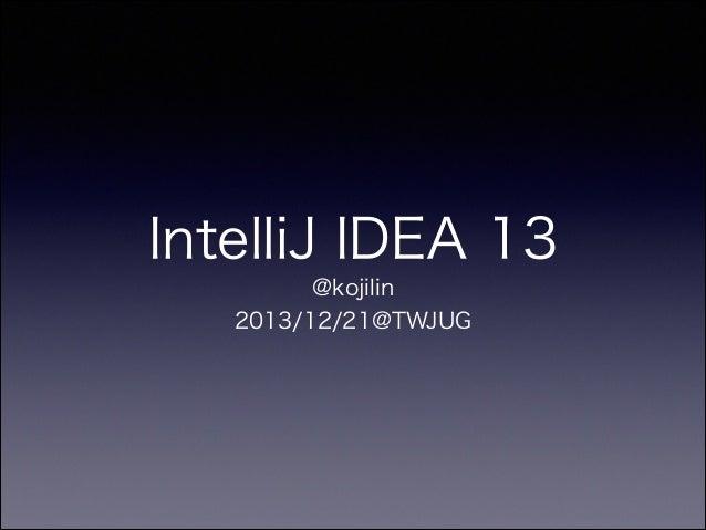 IntelliJ IDEA 13 @kojilin 2013/12/21@TWJUG