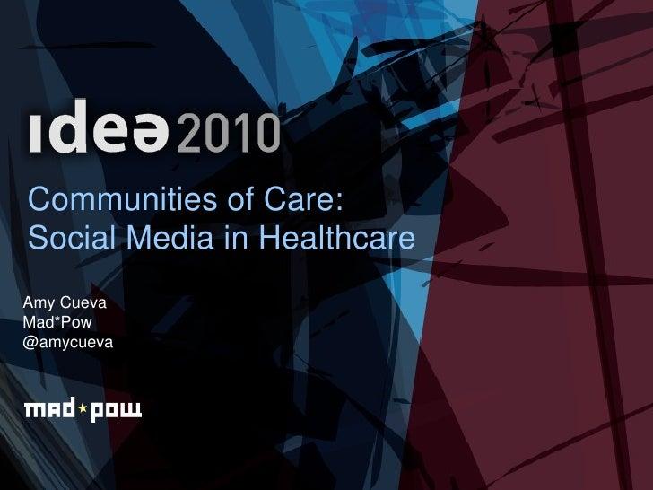 Communities of Care:  Social Media in Healthcare Amy Cueva Mad*Pow @amycueva