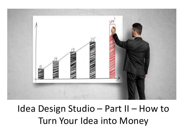 idea design studio part ii how to turn your idea into