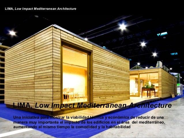 LIMA, Low Impact Mediterranean Architecture    LIMA, Low Impact Mediterranean Architecture     Una iniciativa para mostrar...