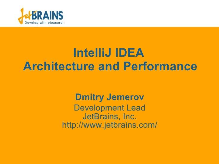 IntelliJ IDEA  Architecture and Performance Dmit ry Jemerov Development Lead JetBrains, Inc. ht tp://www.jetbrains.com/