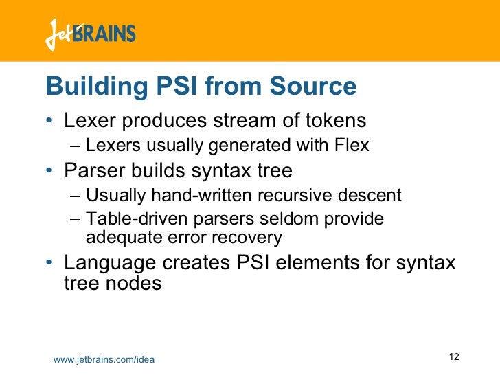 Building PSI from Source <ul><li>Lexer produces stream of tokens </li></ul><ul><ul><li>Lexers usually generated with Flex ...