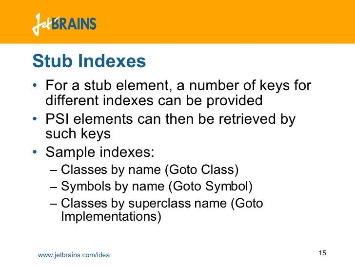 Stub Indexes <ul><li>For a stub element, a number of keys for different indexes can be provided </li></ul><ul><li>PSI elem...