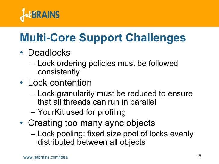 Multi-Core Support Challenges <ul><li>Deadlocks </li></ul><ul><ul><li>Lock ordering policies must be followed consistently...