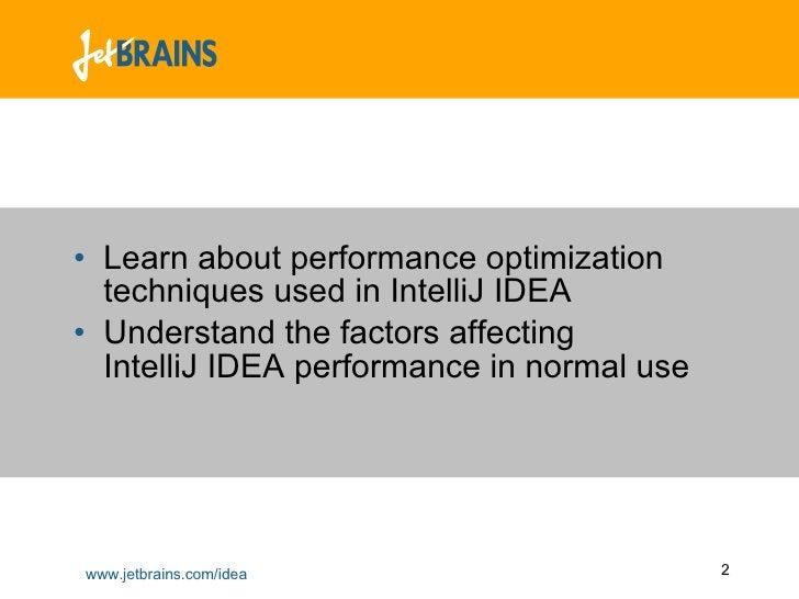 <ul><li>Learn about performance optimization techniques used in IntelliJ IDEA </li></ul><ul><li>Understand the factors aff...