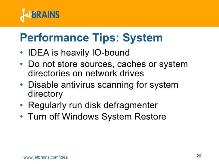 Performance Tips: System <ul><li>IDEA is heavily IO-bound </li></ul><ul><li>Do not store sources, caches or system directo...