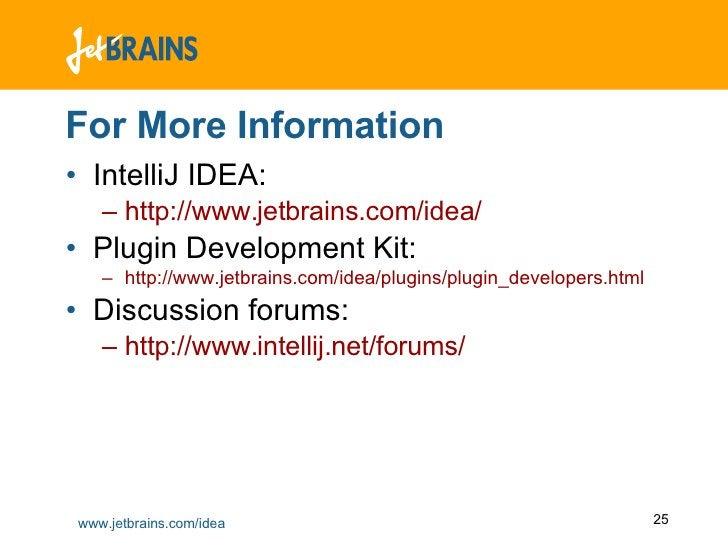 For More Information <ul><li>IntelliJ IDEA:  </li></ul><ul><ul><li>http://www.jetbrains.com/idea/ </li></ul></ul><ul><li>P...