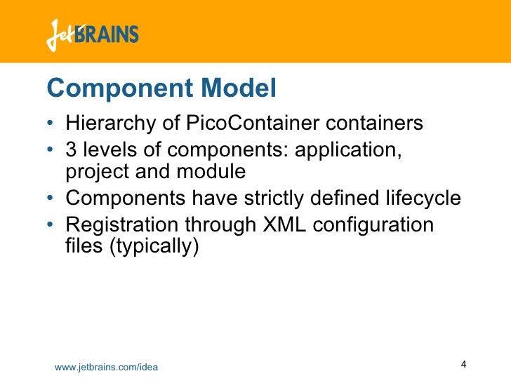 Component Model <ul><li>Hierarchy of PicoContainer containers </li></ul><ul><li>3 levels of components: application, proje...