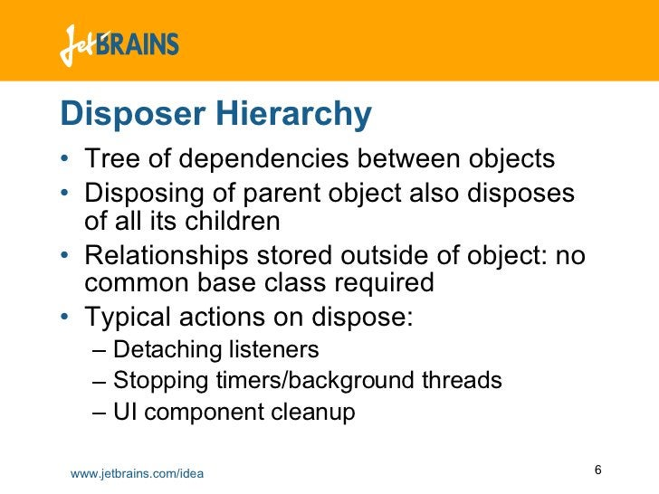 Disposer Hierarchy <ul><li>Tree of dependencies between objects </li></ul><ul><li>Disposing of parent object also disposes...